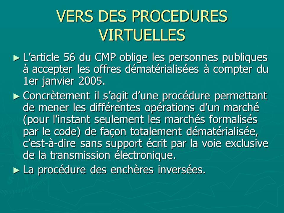 VERS DES PROCEDURES VIRTUELLES Larticle 56 du CMP oblige les personnes publiques à accepter les offres dématérialisées à compter du 1er janvier 2005.