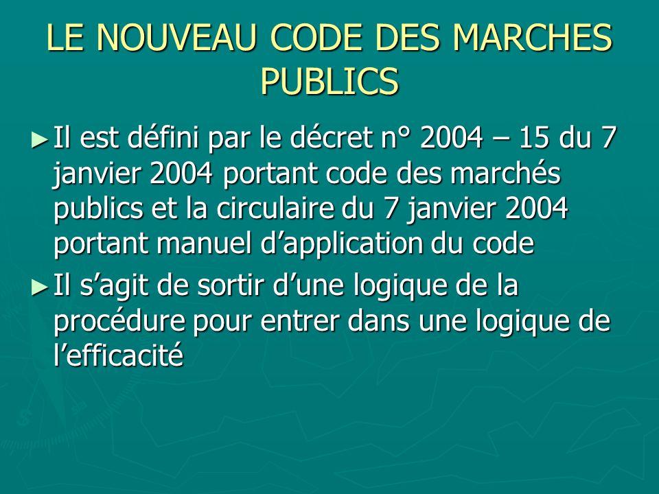 LE NOUVEAU CODE DES MARCHES PUBLICS Il est défini par le décret n° 2004 – 15 du 7 janvier 2004 portant code des marchés publics et la circulaire du 7
