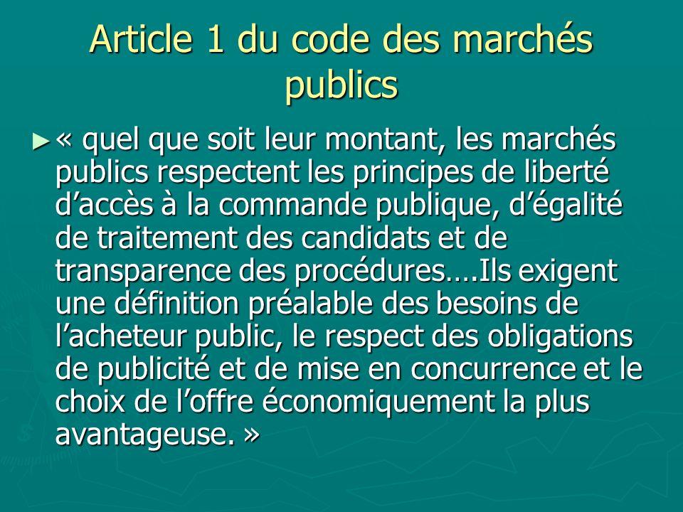 Article 1 du code des marchés publics « quel que soit leur montant, les marchés publics respectent les principes de liberté daccès à la commande publi