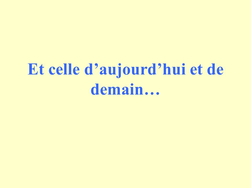 Et celle daujourdhui et de demain…