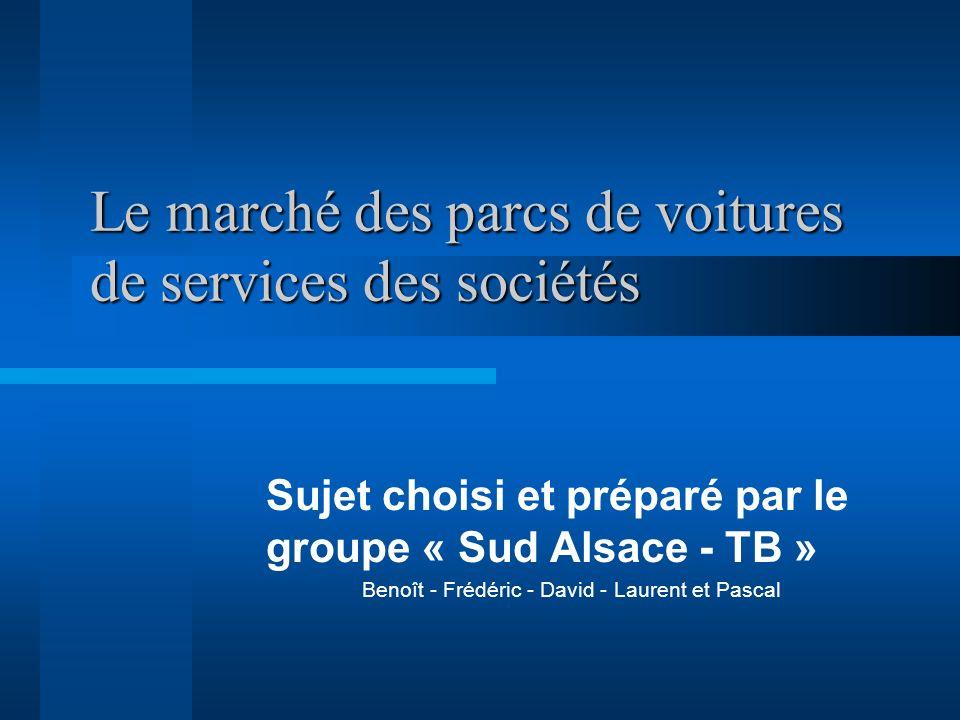Le marché des parcs de voitures de services des sociétés Sujet choisi et préparé par le groupe « Sud Alsace - TB » Benoît - Frédéric - David - Laurent
