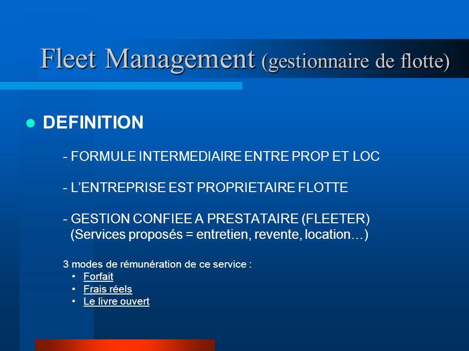Fleet Management (gestionnaire de flotte) DEFINITION - FORMULE INTERMEDIAIRE ENTRE PROP ET LOC - LENTREPRISE EST PROPRIETAIRE FLOTTE - GESTION CONFIEE