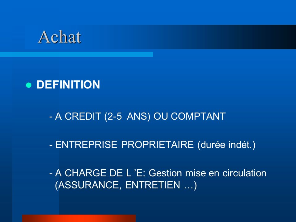 Achat DEFINITION - A CREDIT (2-5 ANS) OU COMPTANT - ENTREPRISE PROPRIETAIRE (durée indét.) - A CHARGE DE L E: Gestion mise en circulation (ASSURANCE,