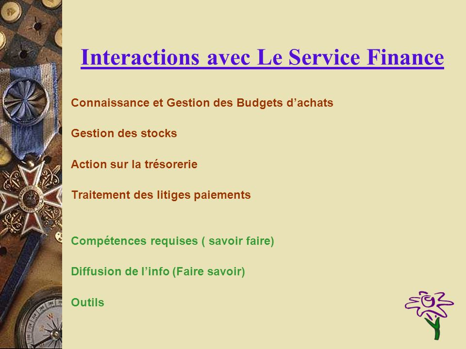 Interactions avec Le Service Finance Connaissance et Gestion des Budgets dachats Gestion des stocks Action sur la trésorerie Traitement des litiges pa