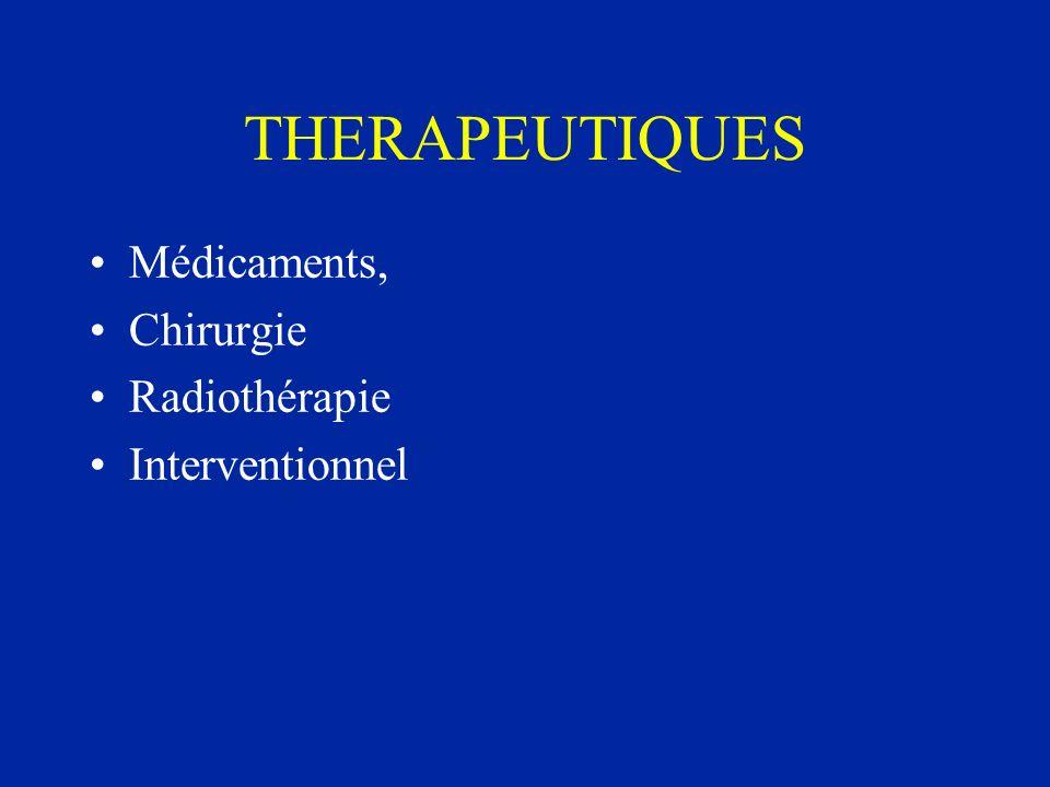 THERAPEUTIQUES Médicaments, Chirurgie Radiothérapie Interventionnel