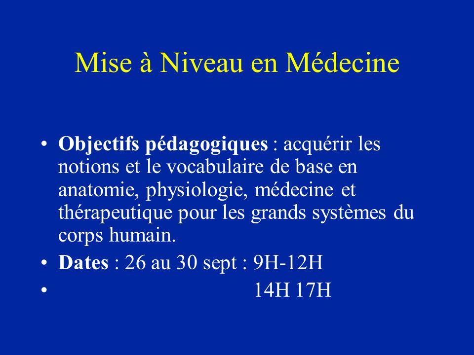 Mise à Niveau en Médecine Objectifs pédagogiques : acquérir les notions et le vocabulaire de base en anatomie, physiologie, médecine et thérapeutique pour les grands systèmes du corps humain.