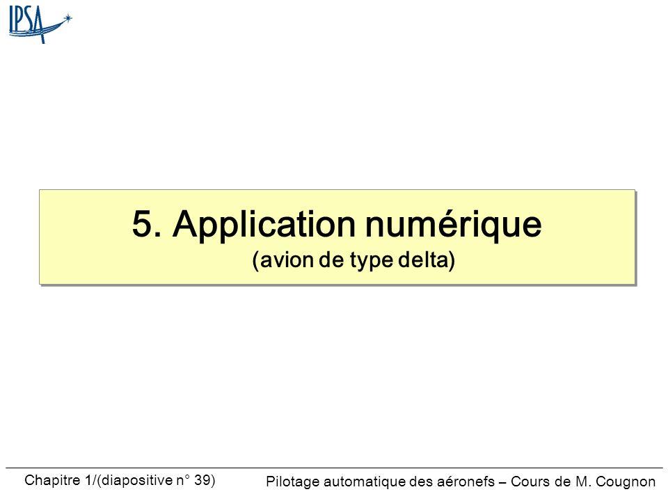 Pilotage automatique des aéronefs – Cours de M. Cougnon Chapitre 1/(diapositive n° 39) 5. Application numérique (avion de type delta)
