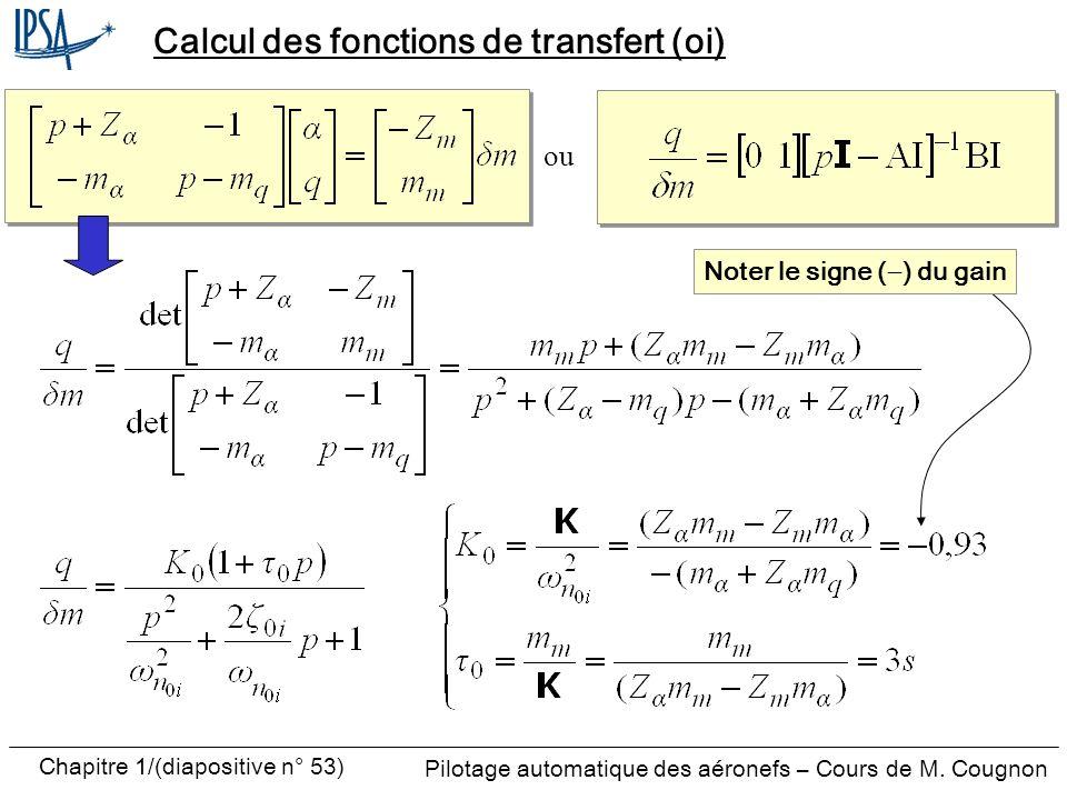 Pilotage automatique des aéronefs – Cours de M. Cougnon Chapitre 1/(diapositive n° 53) Calcul des fonctions de transfert (oi) Noter le signe ( ) du ga