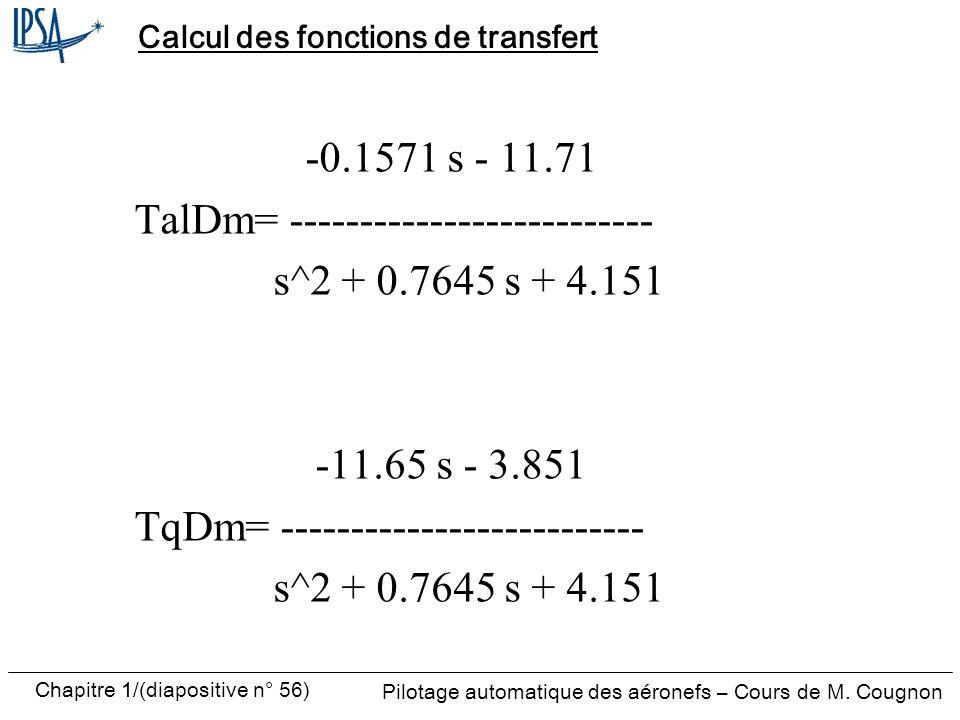 Pilotage automatique des aéronefs – Cours de M. Cougnon Chapitre 1/(diapositive n° 56) Calcul des fonctions de transfert -0.1571 s - 11.71 TalDm= ----