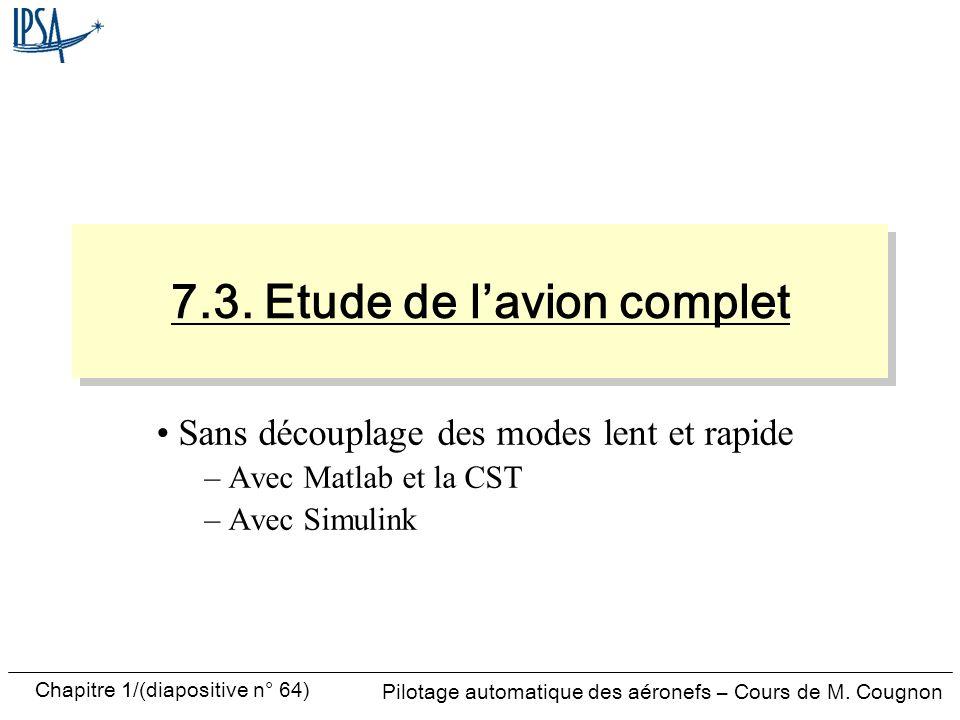 Pilotage automatique des aéronefs – Cours de M. Cougnon Chapitre 1/(diapositive n° 64) Sans découplage des modes lent et rapide – Avec Matlab et la CS