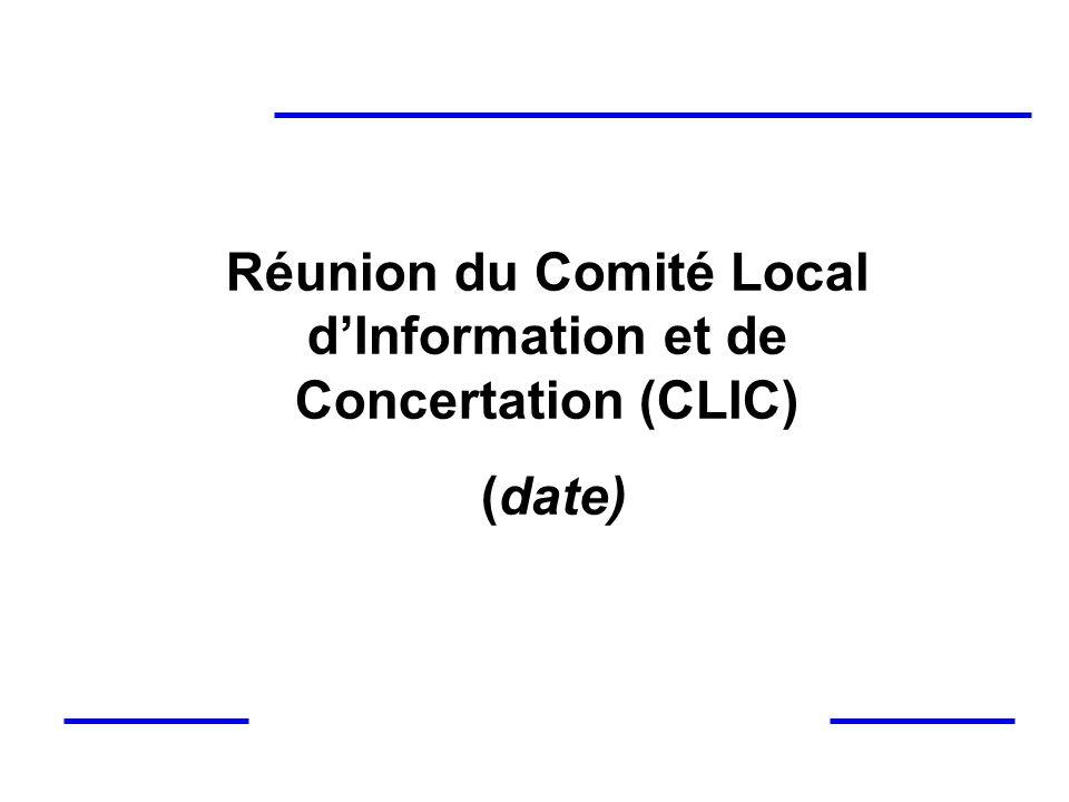 Réunion du Comité Local dInformation et de Concertation (CLIC) (date)