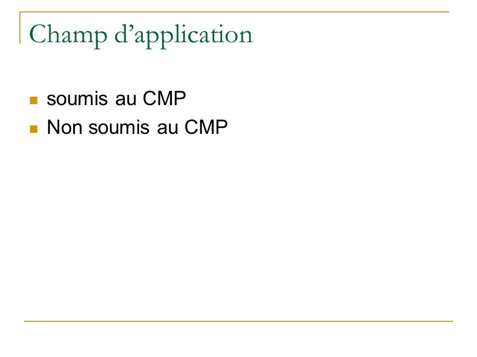 Champ dapplication soumis au CMP Non soumis au CMP