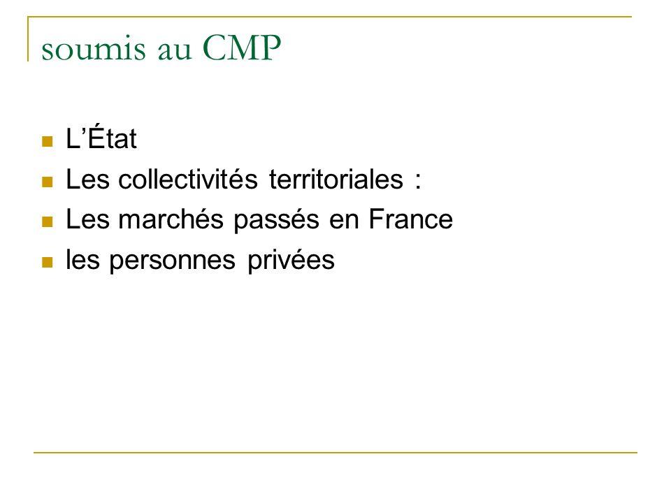 soumis au CMP LÉtat Les collectivités territoriales : Les marchés passés en France les personnes privées