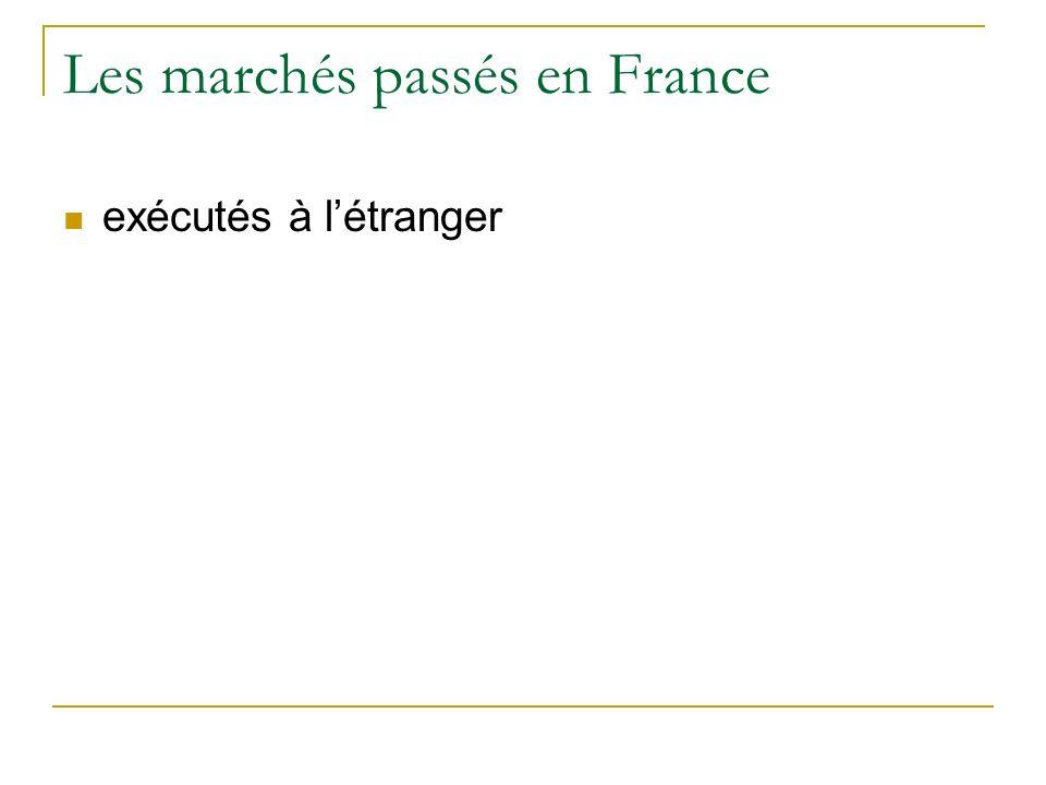 Les marchés passés en France exécutés à létranger