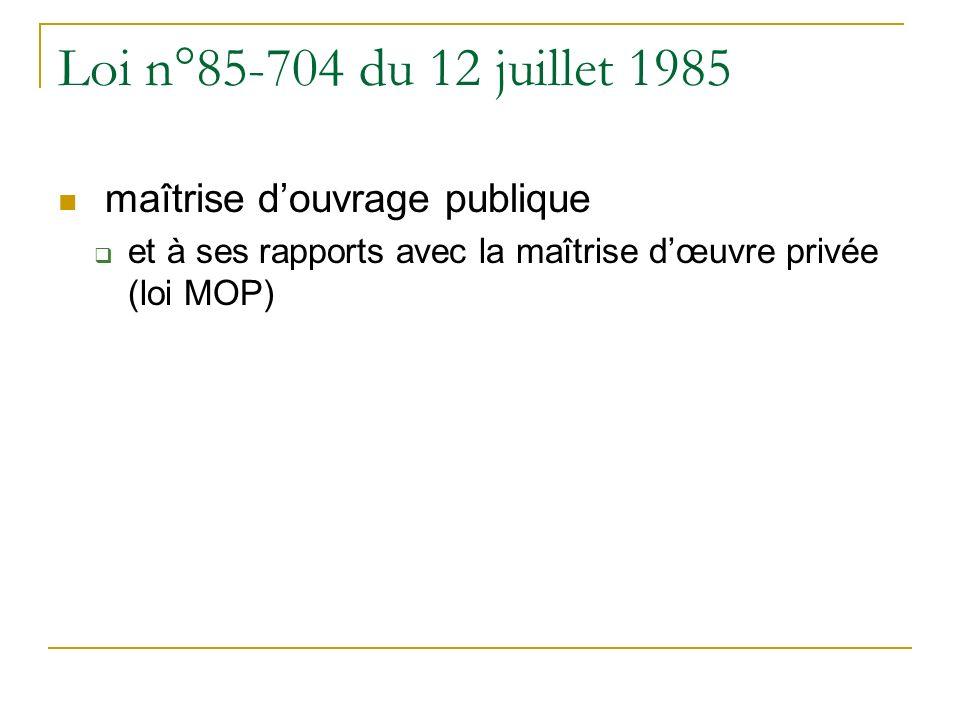 Loi n°85-704 du 12 juillet 1985 maîtrise douvrage publique et à ses rapports avec la maîtrise dœuvre privée (loi MOP)