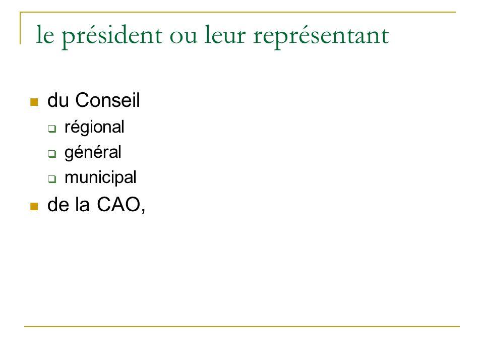le président ou leur représentant du Conseil régional général municipal de la CAO,