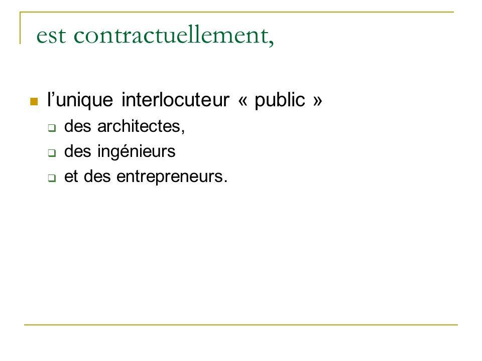 est contractuellement, lunique interlocuteur « public » des architectes, des ingénieurs et des entrepreneurs.
