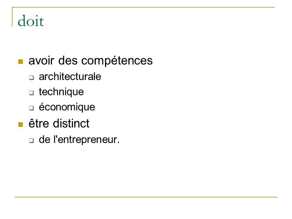 doit avoir des compétences architecturale technique économique être distinct de l entrepreneur.