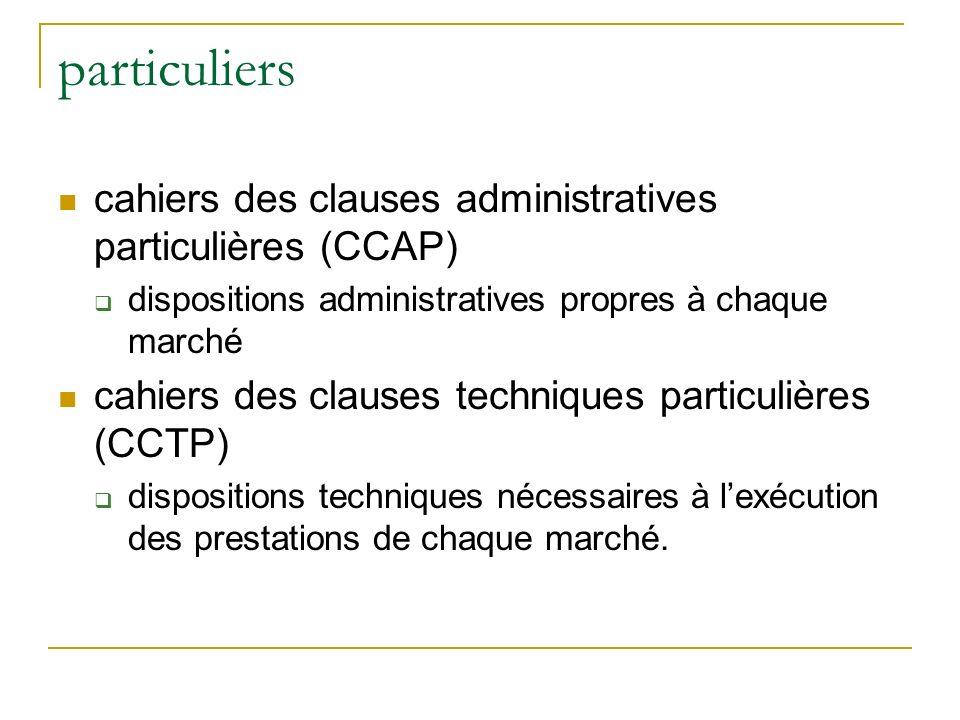 particuliers cahiers des clauses administratives particulières (CCAP) dispositions administratives propres à chaque marché cahiers des clauses techniques particulières (CCTP) dispositions techniques nécessaires à lexécution des prestations de chaque marché.