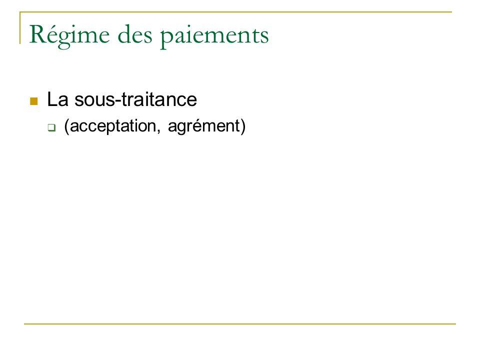 Régime des paiements La sous-traitance (acceptation, agrément)