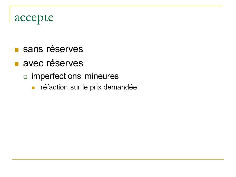 accepte sans réserves avec réserves imperfections mineures réfaction sur le prix demandée