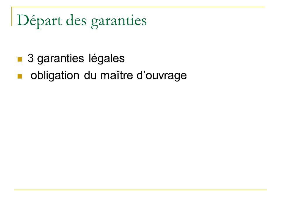 Départ des garanties 3 garanties légales obligation du maître douvrage
