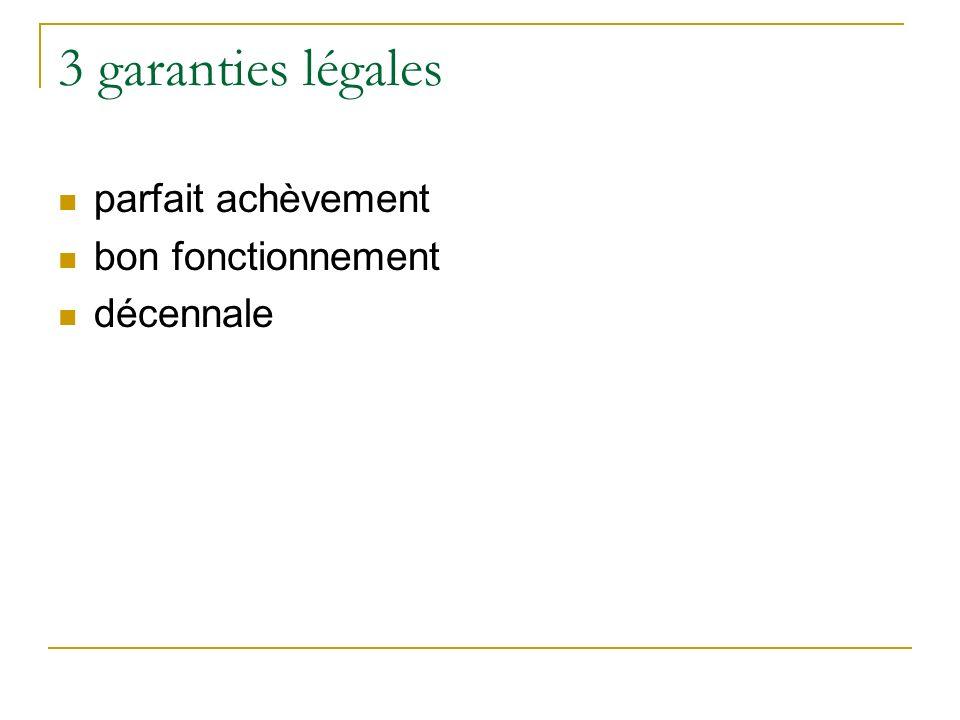 3 garanties légales parfait achèvement bon fonctionnement décennale