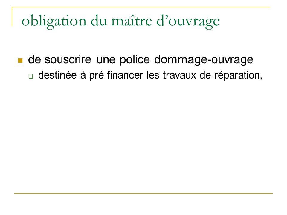 obligation du maître douvrage de souscrire une police dommage-ouvrage destinée à pré financer les travaux de réparation,
