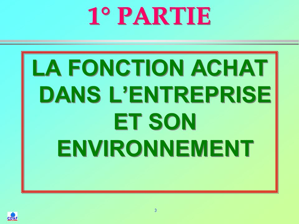 3 1° PARTIE LA FONCTION ACHAT DANS LENTREPRISE ET SON ENVIRONNEMENT