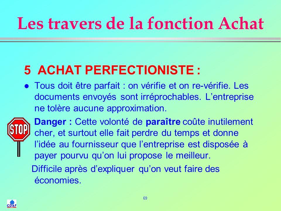 68 Les travers de la fonction Achat 4 ACHAT AUTOCRATIQUE : l Lacheteur se comporte comme un potentat et distribue les commandes selon son bon vouloir,