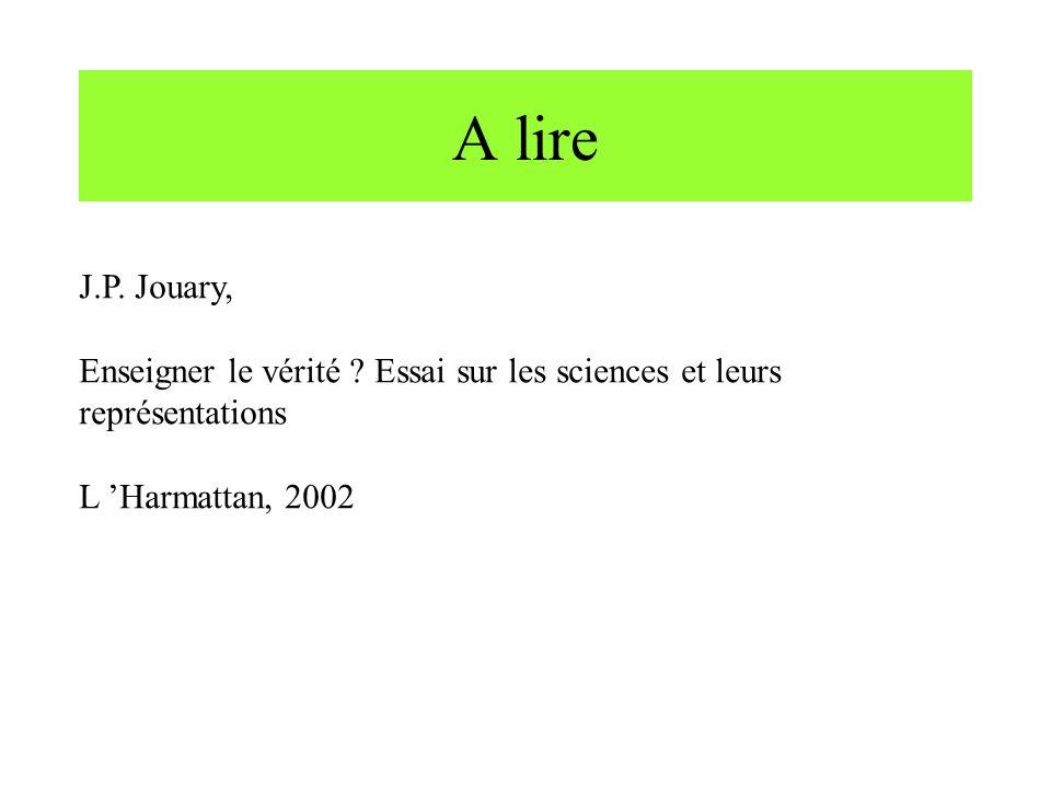 A lire J.P. Jouary, Enseigner le vérité ? Essai sur les sciences et leurs représentations L Harmattan, 2002