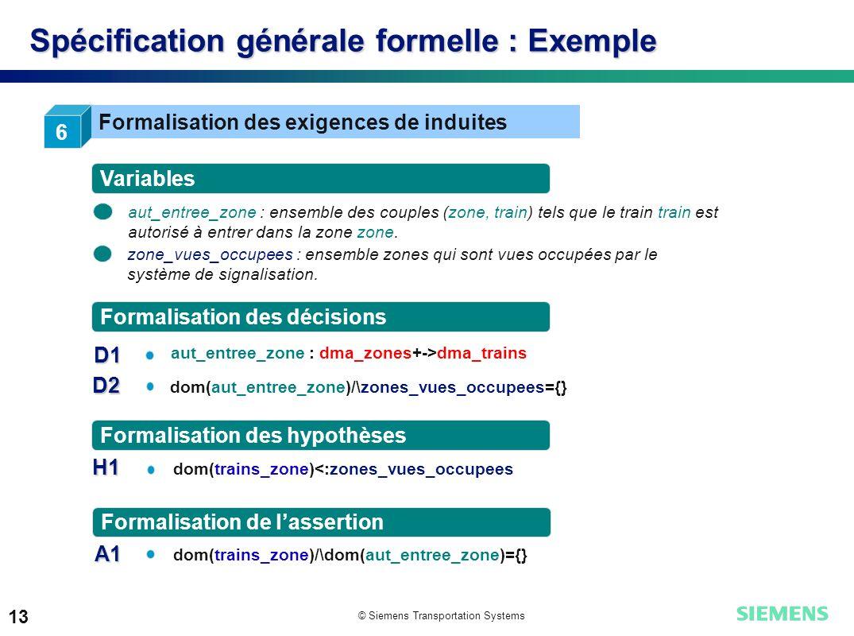 © Siemens Transportation Systems 13 Spécification générale formelle : Exemple 6 Formalisation des exigences de induites aut_entree_zone : ensemble des