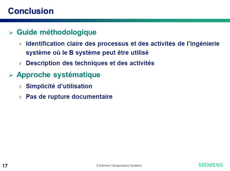 © Siemens Transportation Systems 17 Conclusion Guide méthodologique Identification claire des processus et des activités de lingénierie système où le