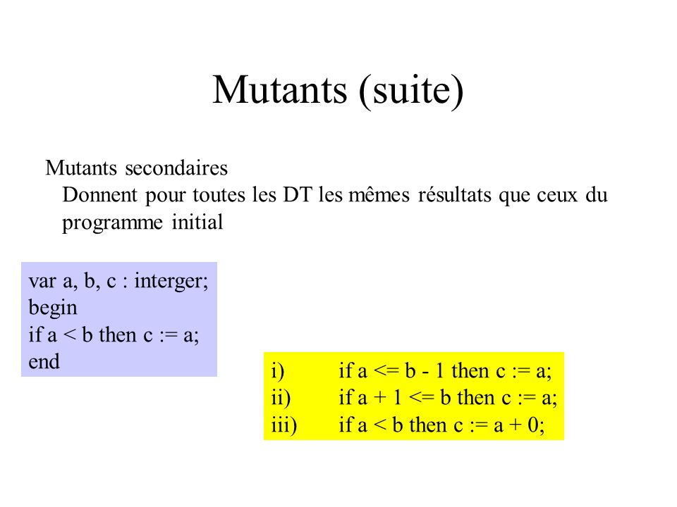 Mutants Principaux : Mutants qui, pour au moins une DT, donnent des résultats différents du programme initial Prog. Principal : a := b + c ; writeln (