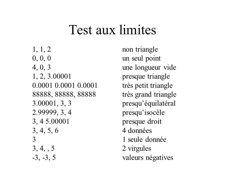 Test aux limites Ex. Si a : 1..100, on définit 6 DT où a prend les valeurs : 0, 1, 2 99, 100, 101