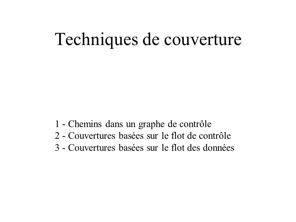 Analyse dynamique (test structurel) 1 - Techniques de couverture du graphe de contrôle 2 - Techniques des tests mutationnels