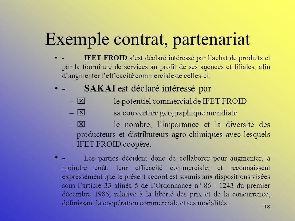 17 Exemple de contrat/partenariat Contrats de maintenance: maîtrise des coûts sur une période pré-définie Contrat de sous-traitance Contrat de vérific
