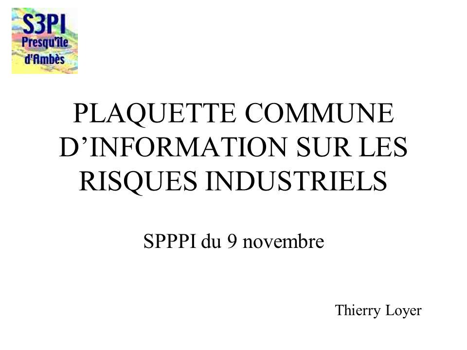 PLAQUETTE COMMUNE DINFORMATION SUR LES RISQUES INDUSTRIELS SPPPI du 9 novembre Thierry Loyer