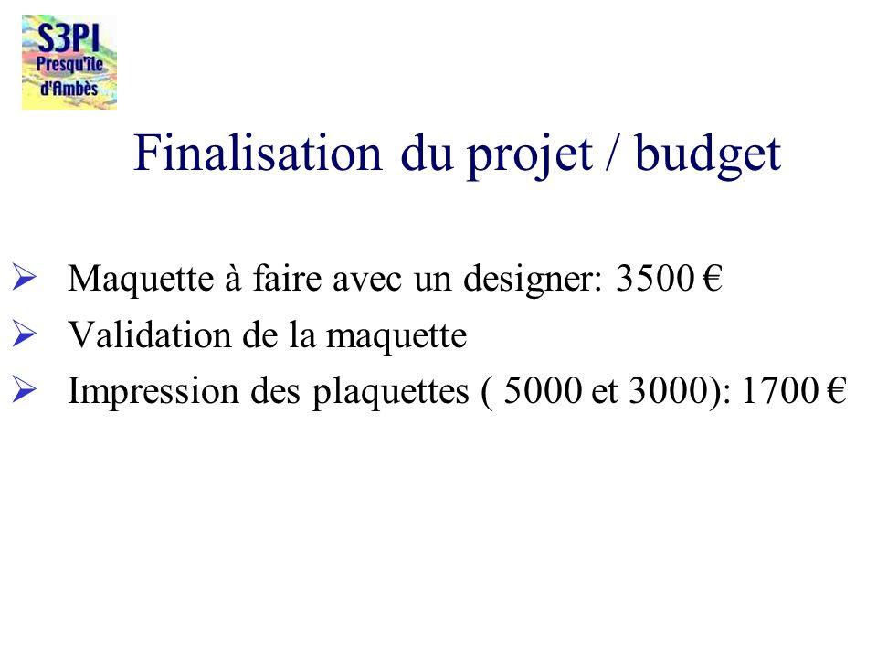 Finalisation du projet / budget Maquette à faire avec un designer: 3500 Validation de la maquette Impression des plaquettes ( 5000 et 3000): 1700