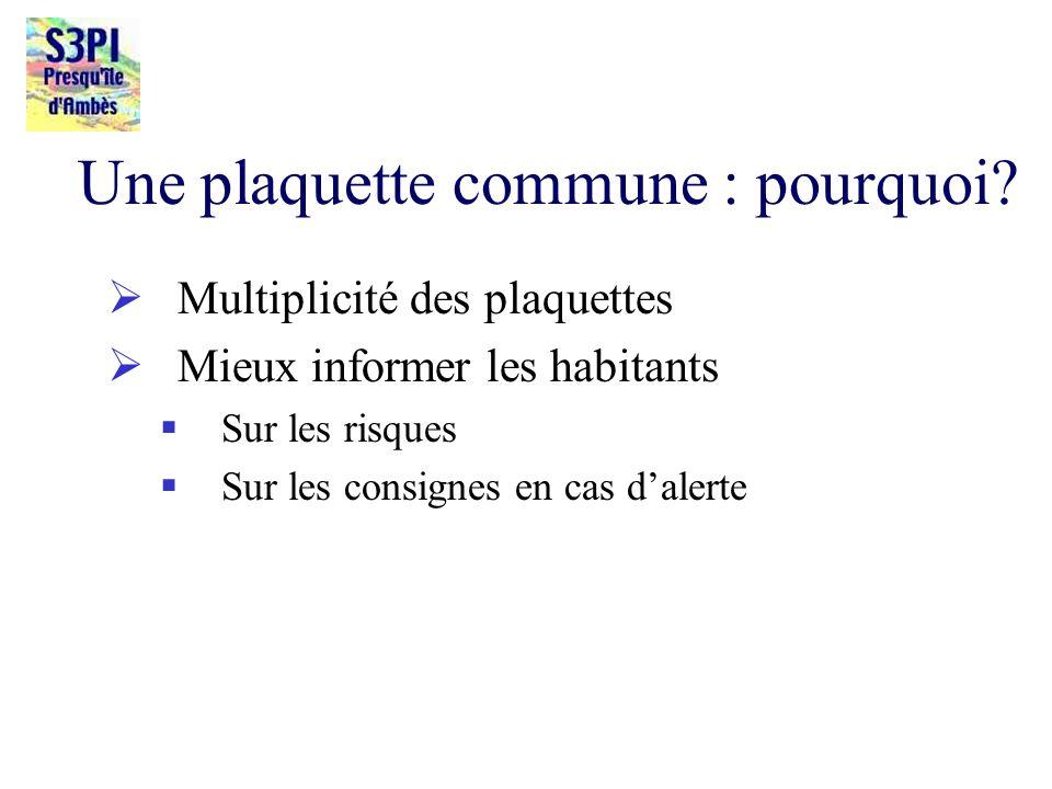 Une plaquette commune : pourquoi? Multiplicité des plaquettes Mieux informer les habitants Sur les risques Sur les consignes en cas dalerte