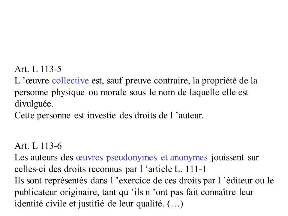 Art. L 113-5 L œuvre collective est, sauf preuve contraire, la propriété de la personne physique ou morale sous le nom de laquelle elle est divulguée.