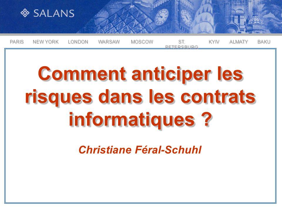 PARIS NEW YORK LONDONALMATYWARSAWMOSCOW ST. PETERSBURG KYIVBAKU Comment anticiper les risques dans les contrats informatiques ? Christiane Féral-Schuh