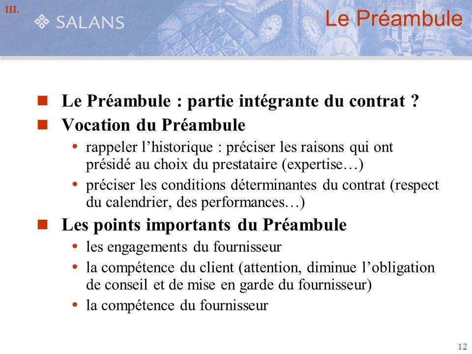 12 Le Préambule Le Préambule : partie intégrante du contrat ? Vocation du Préambule rappeler lhistorique : préciser les raisons qui ont présidé au cho