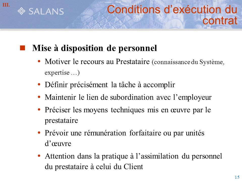 15 Conditions dexécution du contrat Mise à disposition de personnel Motiver le recours au Prestataire (connaissance du Système, expertise …) Définir p