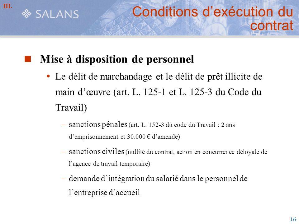 16 Conditions dexécution du contrat Mise à disposition de personnel Le délit de marchandage et le délit de prêt illicite de main dœuvre (art. L. 125-1