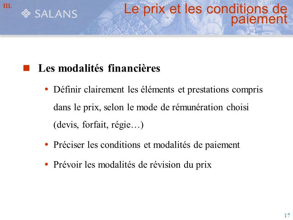17 Le prix et les conditions de paiement Les modalités financières Définir clairement les éléments et prestations compris dans le prix, selon le mode