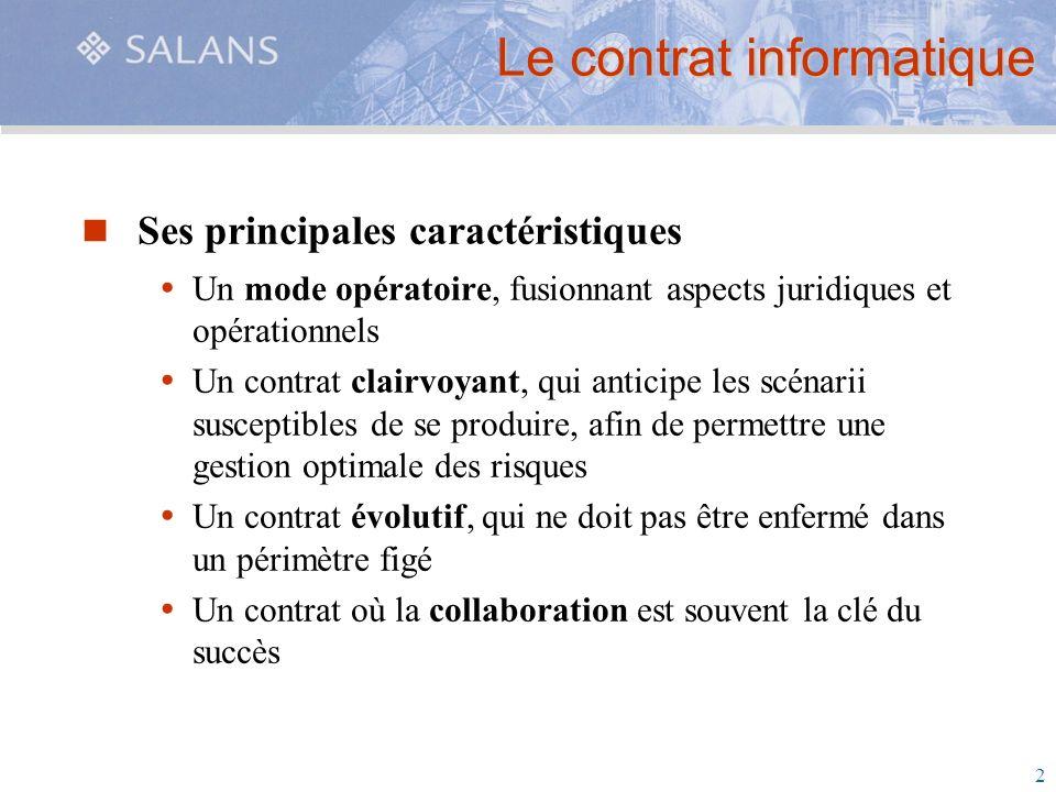 2 Le contrat informatique Ses principales caractéristiques Un mode opératoire, fusionnant aspects juridiques et opérationnels Un contrat clairvoyant,