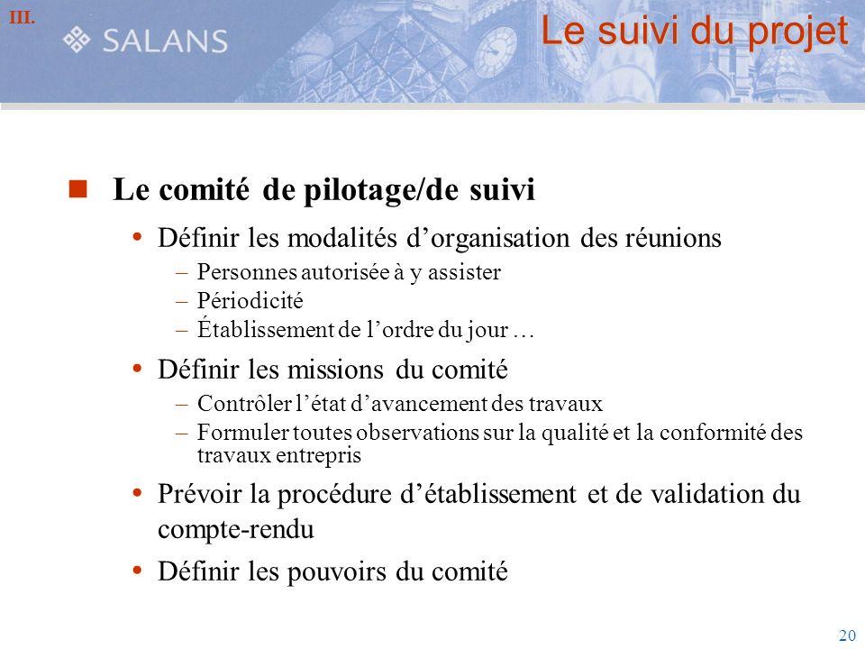 20 Le suivi du projet Le comité de pilotage/de suivi Définir les modalités dorganisation des réunions –Personnes autorisée à y assister –Périodicité –
