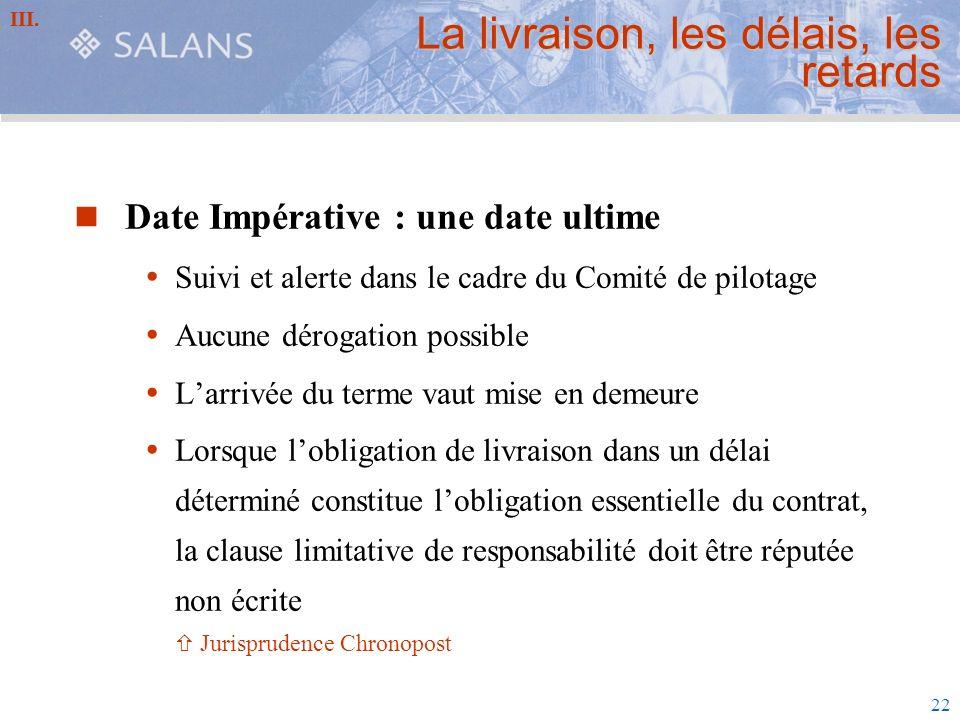 22 La livraison, les délais, les retards Date Impérative : une date ultime Suivi et alerte dans le cadre du Comité de pilotage Aucune dérogation possi