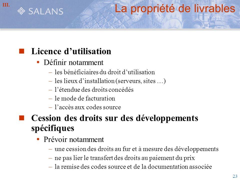 23 La propriété de livrables Licence dutilisation Définir notamment –les bénéficiaires du droit dutilisation –les lieux dinstallation (serveurs, sites
